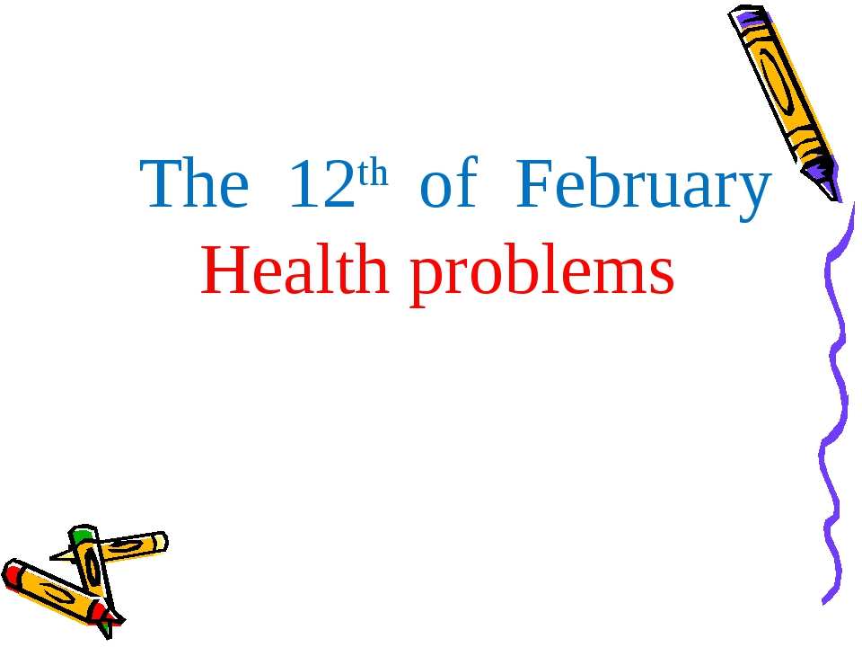The 12th of February Health problems