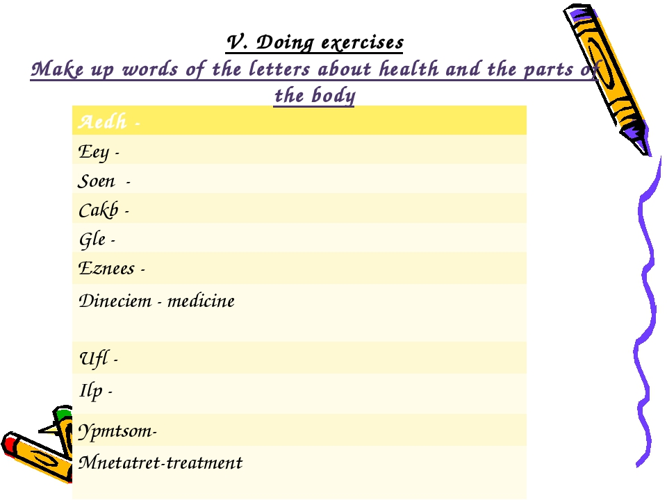 V. Doing exercises Make up words of the letters about health and the parts of...