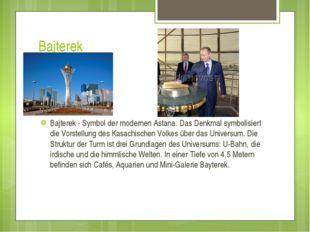 Bajterek Bajterek - Symbol der modernen Astana. Das Denkmal symbolisiert die