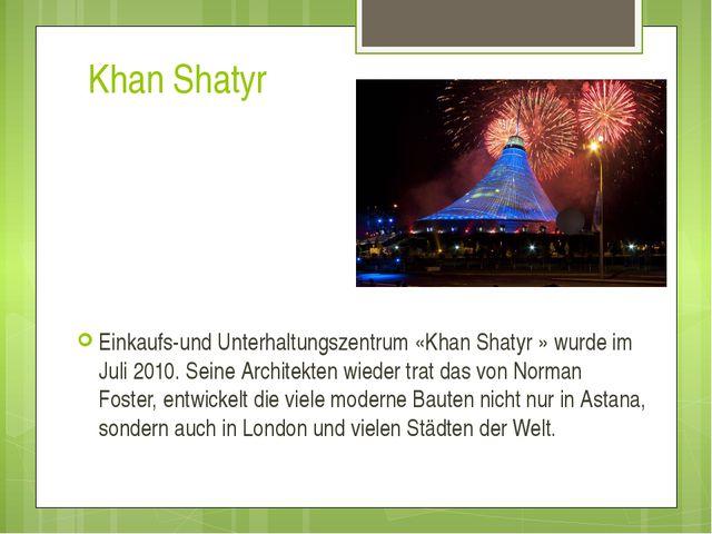 Khan Shatyr Einkaufs-und Unterhaltungszentrum «Khan Shatyr » wurde im Juli 20...