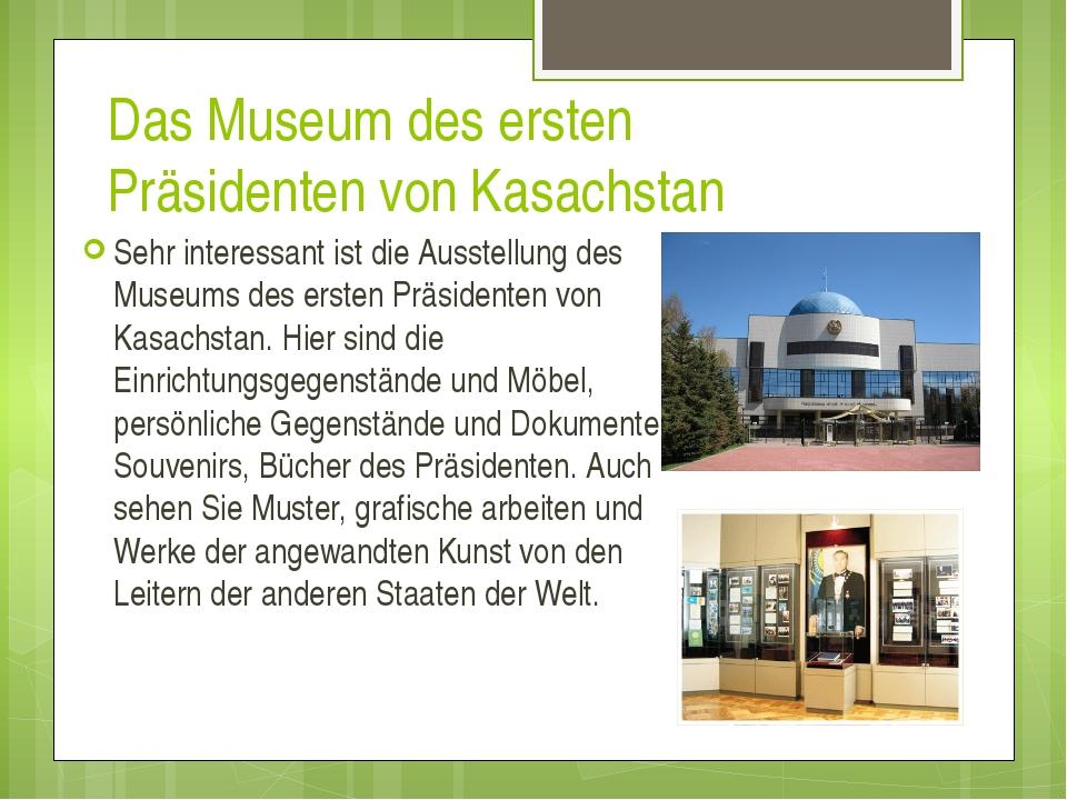 Das Museum des ersten Präsidenten von Kasachstan Sehr interessant ist die Aus...