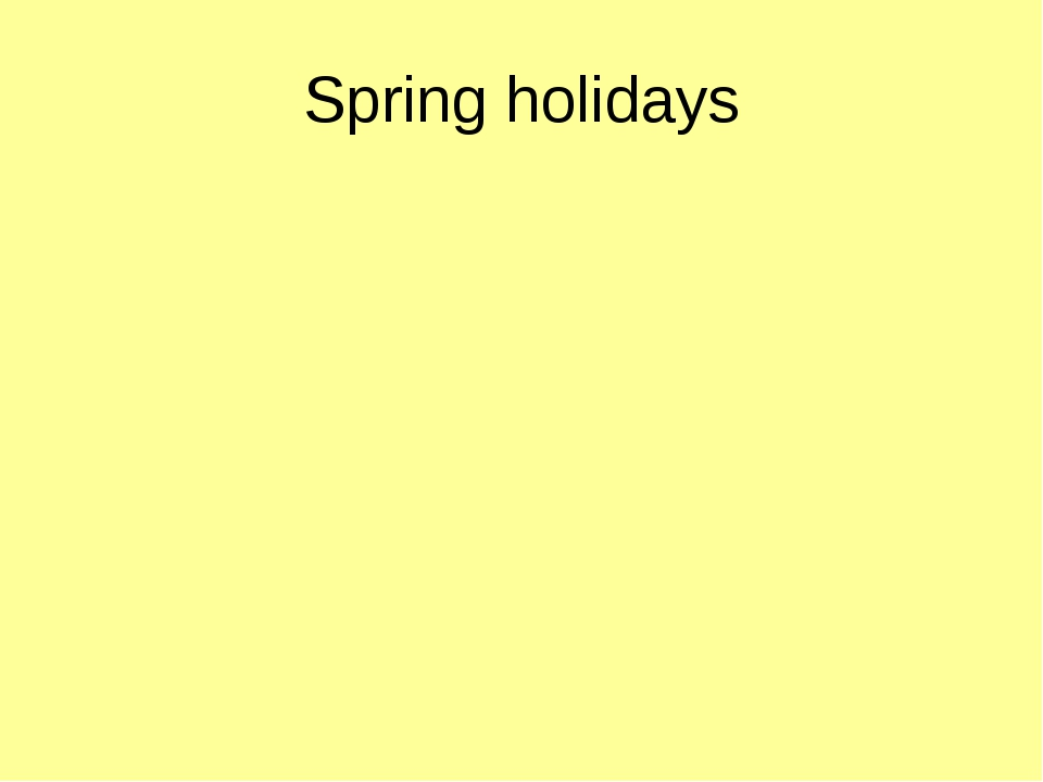Spring holidays