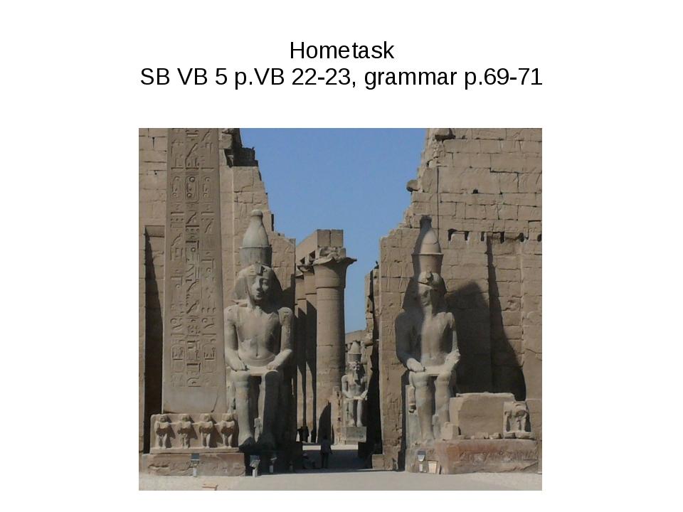 Hometask SB VB 5 p.VB 22-23, grammar p.69-71