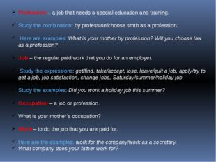 Profession – a job that needs a special education and training. Study the co