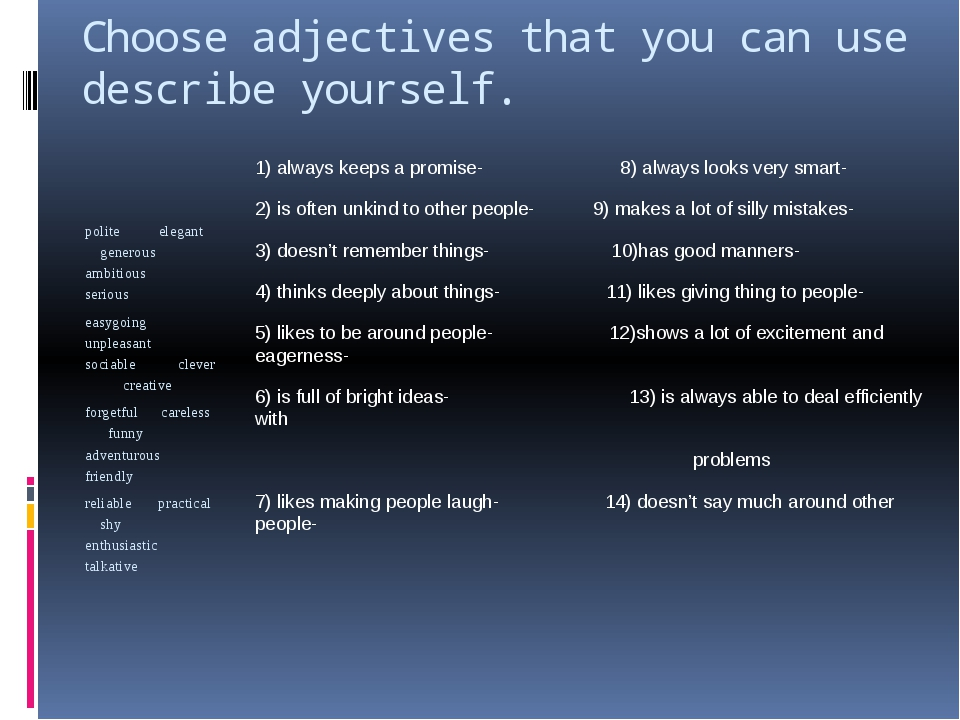 Choose adjectives that you can use describe yourself. polite elegant generous...
