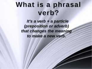 It's a verb + a particle (preposition or adverb) that changes the meaning to