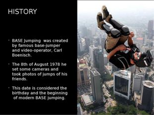HISTORY BASE Jumping was created by famous base-jumper and video-operator, Ca