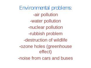 Environmental problems: -air pollution -water pollution -nuclear pollution -r