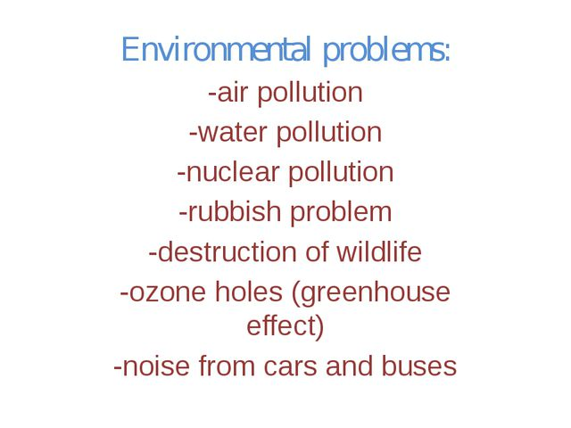Environmental problems: -air pollution -water pollution -nuclear pollution -r...