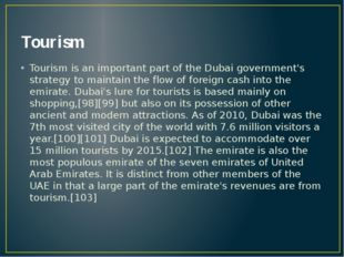 Tourism Tourism is an important part of the Dubai government's strategy to ma
