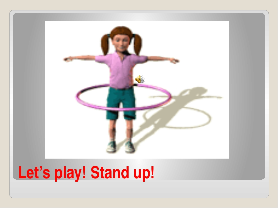 Let's play! Stand up!