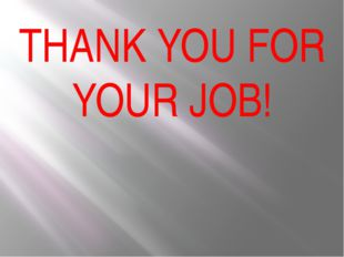 THANK YOU FOR YOUR JOB!