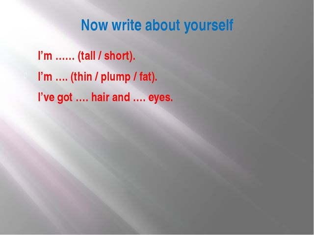 Now write about yourself I'm …… (tall / short). I'm …. (thin / plump / fat)....
