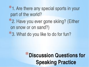 Discussion Questions for Speaking Practice 1. Are there any special sports in