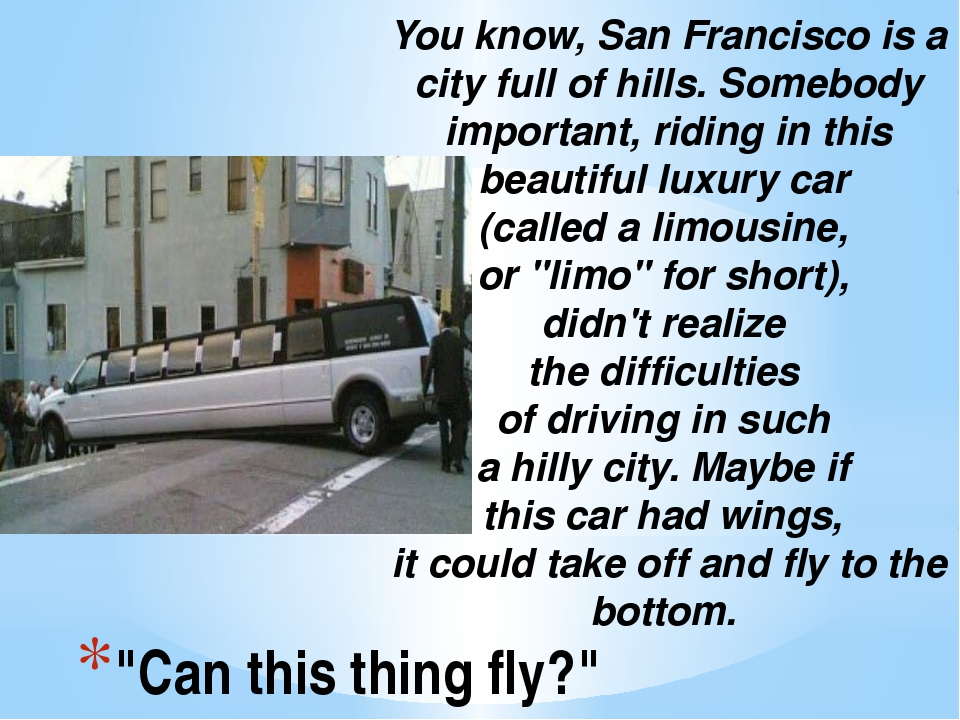 """Can this thing fly?"" You know, San Francisco is a city full of hills. Somebo..."