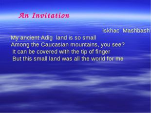 An Invitation Iskhac Mashbash My ancient Adig land is so small Among the Cau