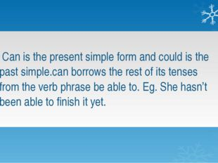 Can is the present simple form and could is the past simple.can borrows the r