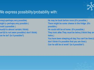 We express possibility/probability with: =may(=perhaps,verypossible) might (=