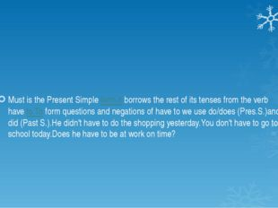 Must is the Present Simpleform.Itborrows the rest of its tenses from the v