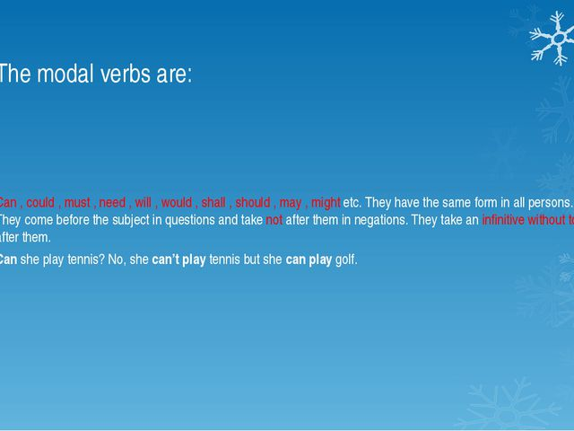 The modal verbs are: Can , could , must , need , will , would , shall , shoul...