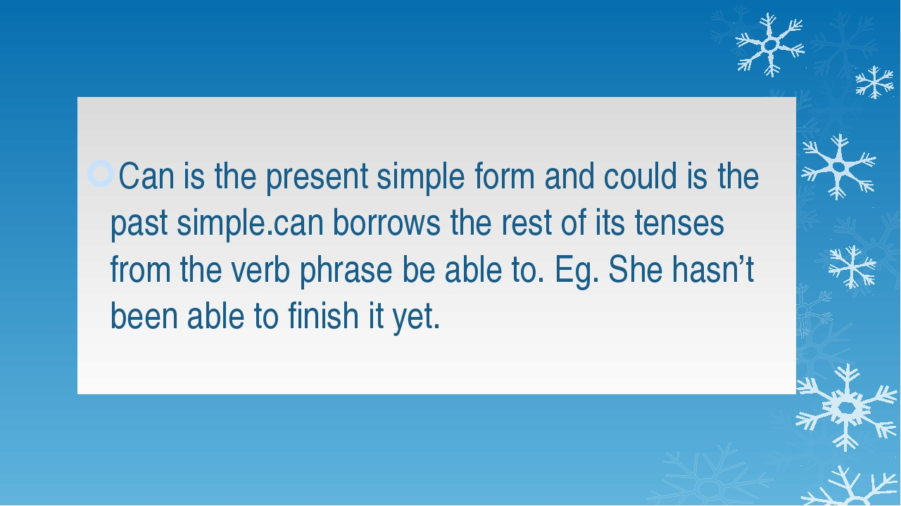 Can is the present simple form and could is the past simple.can borrows the r...