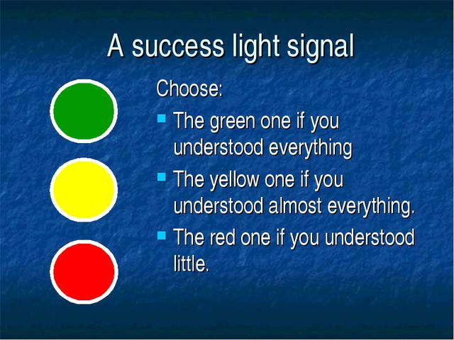A success light signal Choose: The green one if you understood everything The...