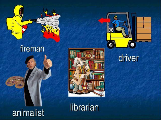 fireman librarian driver animalist