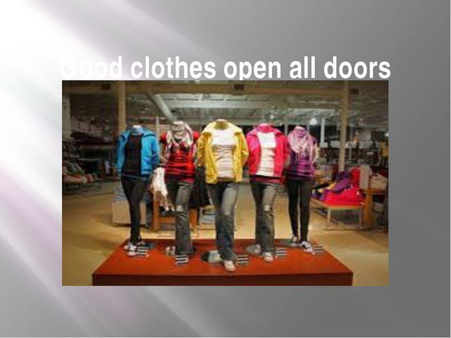 Good clothes open all doors