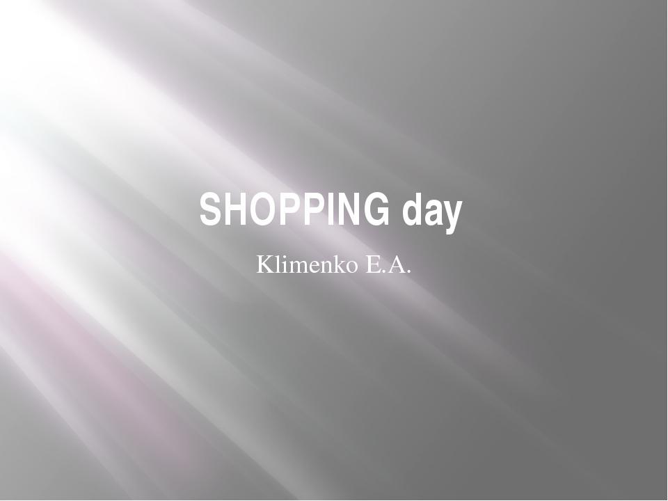 SHOPPING day Klimenko E.A.