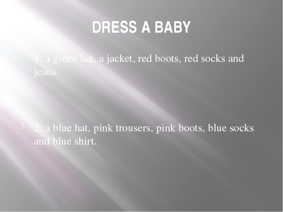 DRESS A BABY 1: a green hat, a jacket, red boots, red socks and jeans. 2: a b...