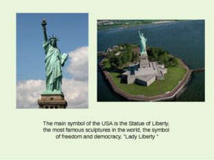 The main symbol of the USA is the Statue of Liberty, the most famous sculptur