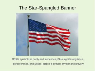 The Star-Spangled Banner White symbolizes purity and innocence, Blue signifie