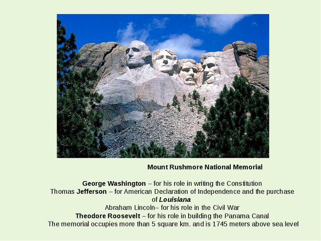 Mount Rushmore National Memorial George Washington – for his role in writing...