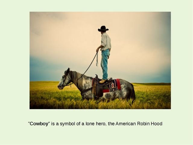 """Cowboy"" is a symbol of a lone hero, the American Robin Hood"
