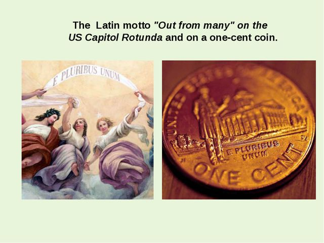 "The Latin motto ""Out from many"" on the US Capitol Rotunda and on a one-cent c..."