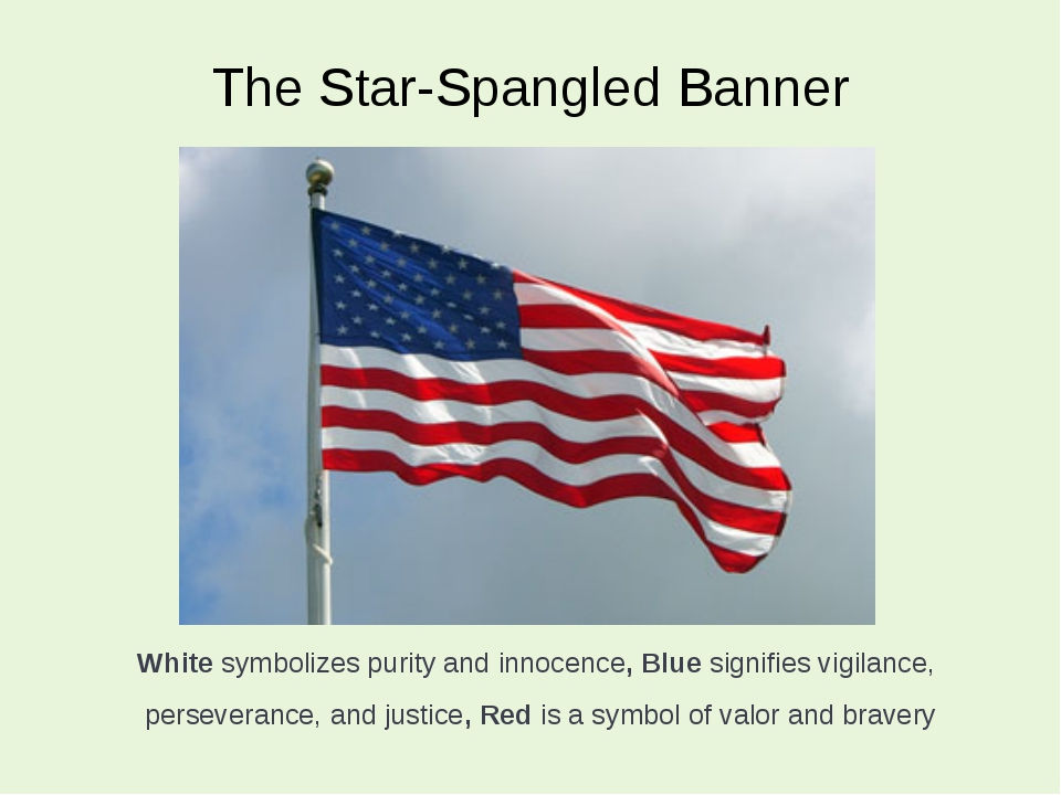 The Star-Spangled Banner White symbolizes purity and innocence, Blue signifie...
