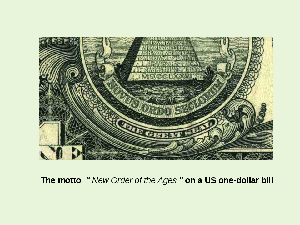 "The motto "" New Order of the Ages "" on a US one-dollar bill"