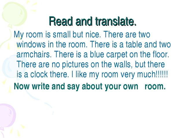 Read and translate. My room is small but nice. There are two windows in the r...