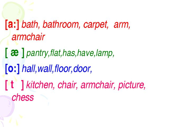 [a:] bath, bathroom, carpet, arm, armchair [ æ ] pantry,flat,has,have,lamp, [...