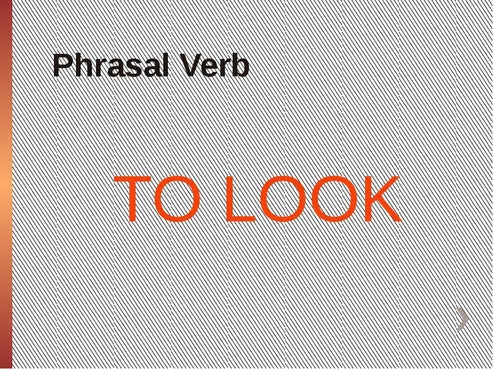 Phrasal Verb TO LOOK