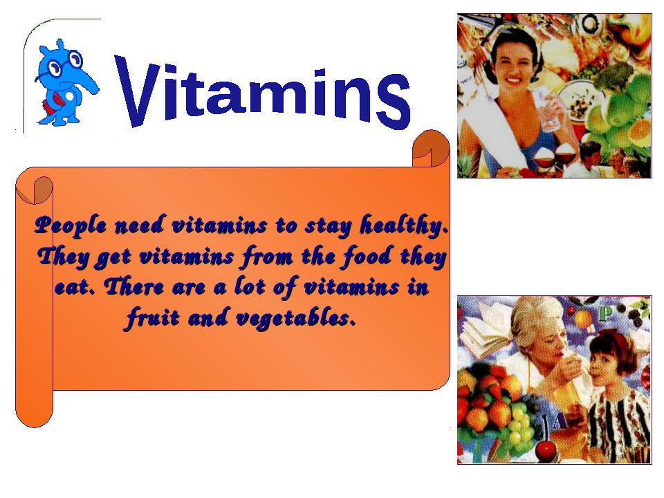 People need vitamins to stay healthy. They get vitamins from the food they ea...