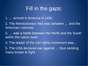 Fill in the gaps: 1. … arrived in America in 1492. 2. The Revolutionary War w