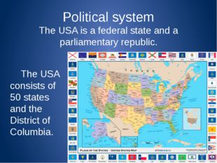 Political system The USA is a federal state and a parliamentary republic.