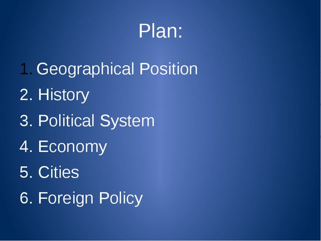 Plan: Geographical Position 2. History 3. Political System 4. Economy 5. Citi...