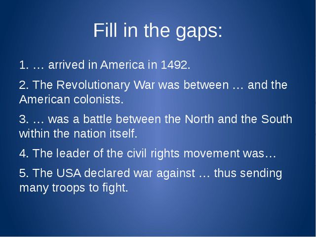Fill in the gaps: 1. … arrived in America in 1492. 2. The Revolutionary War w...
