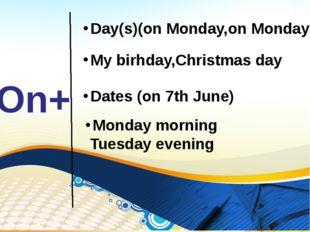 On+ Day(s)(on Monday,on Mondays My birhday,Christmas day Dates (on 7th June)