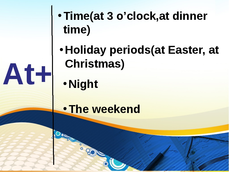 At+ Time(at 3 o'clock,at dinner time) Holiday periods(at Easter, at Christmas...