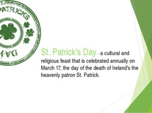 St. Patrick's Day - a cultural and religious feast that is celebrated annuall