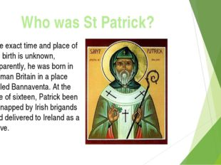 Who was St Patrick? The exact time and place of his birth is unknown, apparen