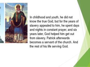 In childhood and youth, he did not know the true God, but for the years of sl